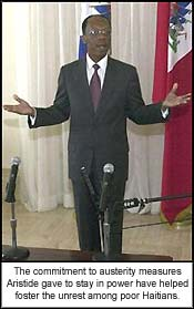 The commitment to austerity measures Aristide gave to stay in power have helped foster the unrest among poor Haitians.