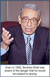 Even in 1992, Boutros-Ghali was aware of the danger that he would be subject to spying.