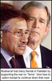 Musharraf lost many friends in Pakistan by supporting the war on ?Terror?. Now has no option except to continue down that road.