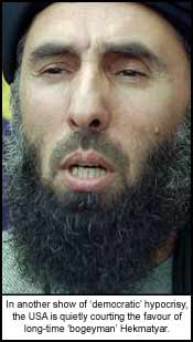 In another show of ?democratic? hypocrisy, the USA is quietly courting the favour of long-time ?bogeyman? Hekmatyar.