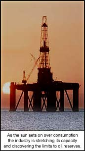 As the sun sets on over consumption the industry is stretching its capacity and discovering the limits to oil reserves.