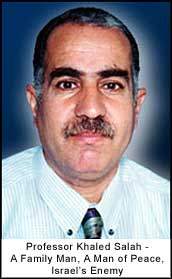Professor Khaled Salah - A Family Man, A Man of Peace, Israel?s Enemy.